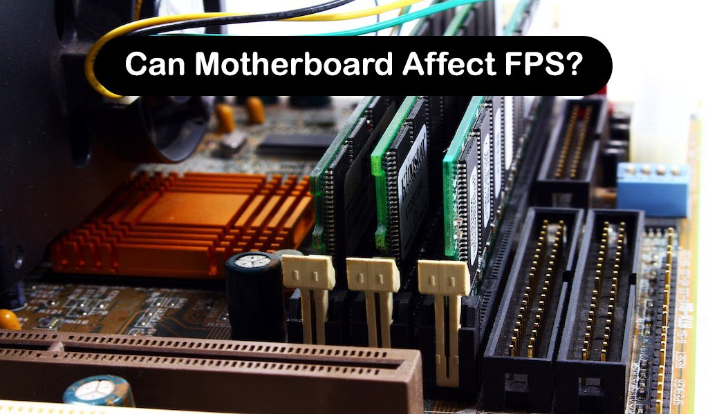 Can Motherboard Affect FPS