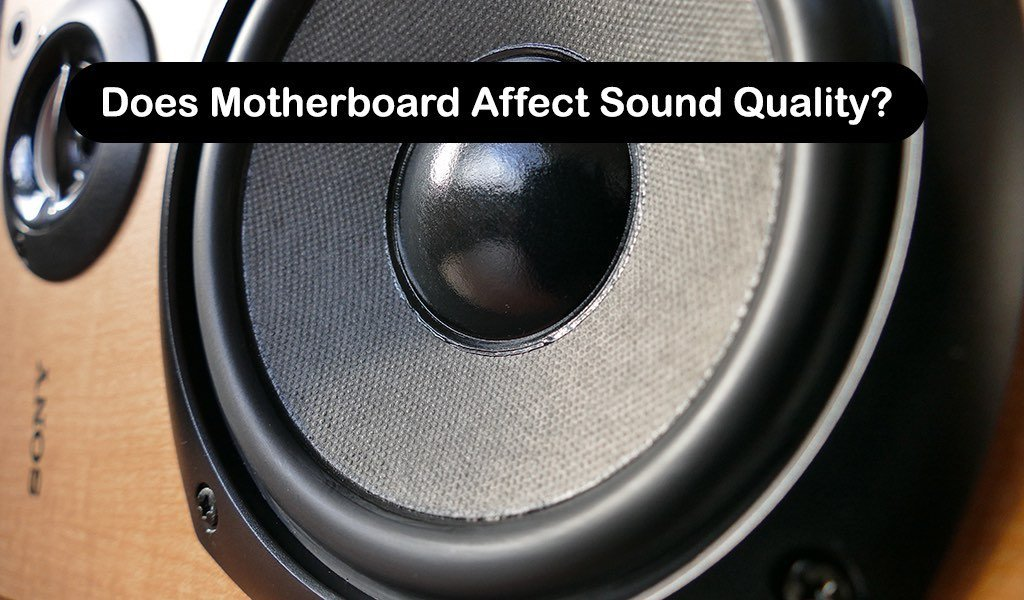 Does Motherboard Affect Sound Quality