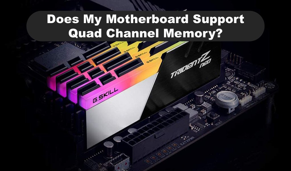 Does My Motherboard Support Quad Channel Memory