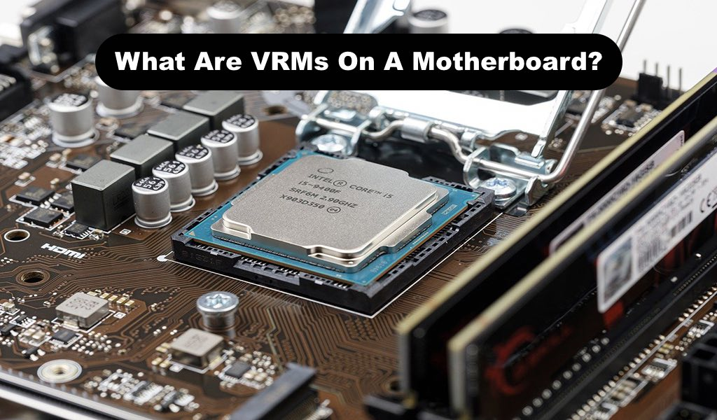 What Are VRMs On A Motherboard