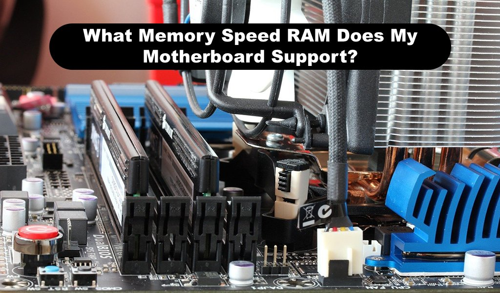 What Memory Speed RAM Does My Motherboard Support