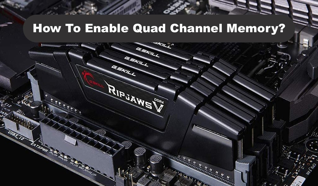 How To Enable Quad Channel Memory