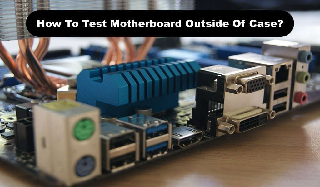 How To Test Motherboard Outside Of Case