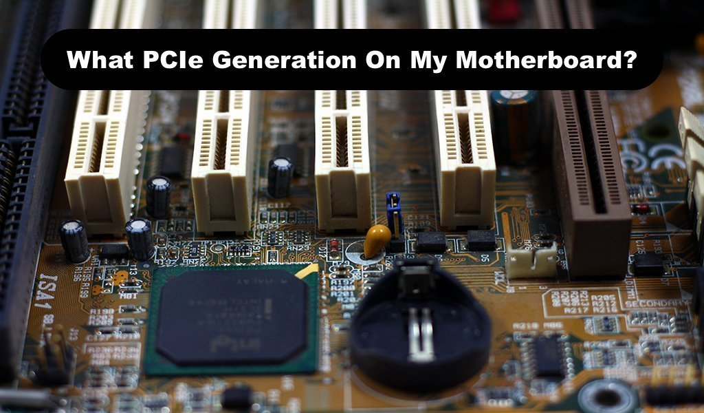 What PCIe Generation On My Motherboard